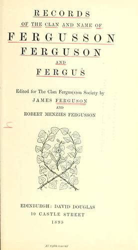 Records of the clan and name of Fergusson, Ferguson and Fergus