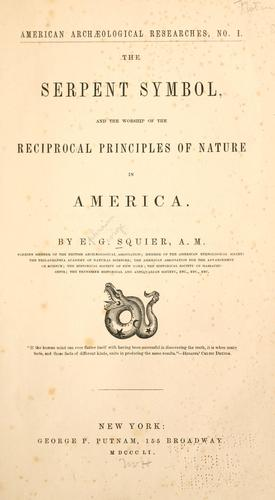Download The serpent symbol, and the worship of the reciprocal principles of nature in America.