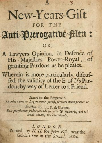 Download A New-Years gift for the anti-prerogative men, or, A lawyers opinion in defence of His Majesties power-royal of granting pardons, as he pleases