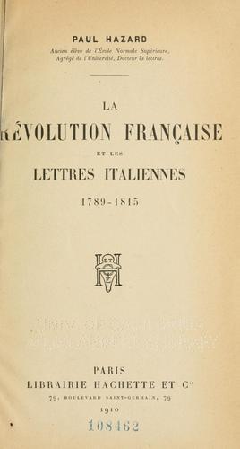 La révolution française et les lettres italiennes, 1789-1815.