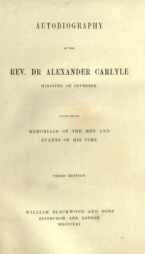 Autobiography of the Rev. Dr Alexander Carlyle by Carlyle, Alexander