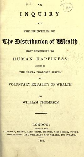 Download An inquiry into the principles of the distribution of wealth most conducive to human happiness