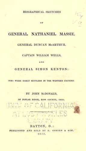 Download Biographical sketches of General Nathaniel Massie, General Duncan McArthur, Captain William Wells, and General Simon Kenton