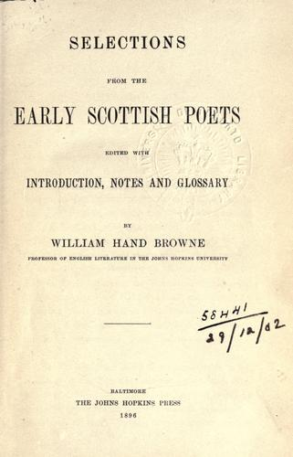 Selections from the early Scottish poets, with introd., notes and glossary by William Hand Browne