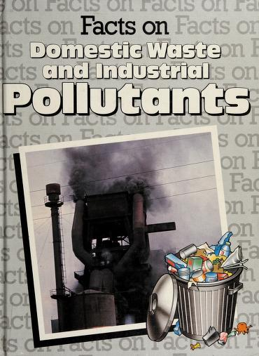 Facts on domestic waste and industrial pollutants by Hugh Johnstone