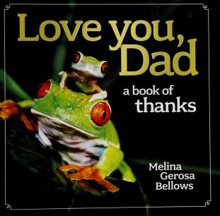 Cover of: Love you, Dad | Melina Gerosa Bellows