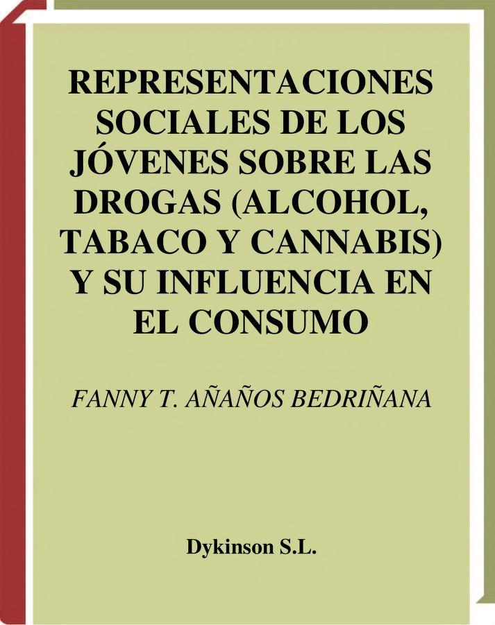 Representaciones sociales de los jóvenes sobre las drogas (alcohol, tabaco y cannabis) y su influencia en el consumo by Fany Tania Añaños Bedriñana
