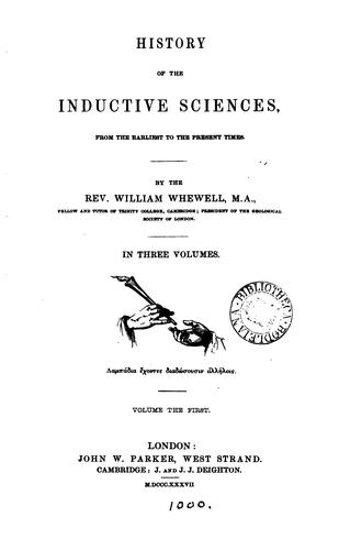 History of the Inductive Sciences, from the Earliest to the Present Times by William Whewell