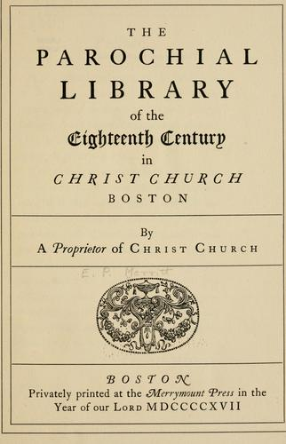 The Parochial Library of the eighteenth century in Christ Church, Boston by Percival Merritt