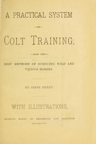 A practical system of colt training by Jesse Beery