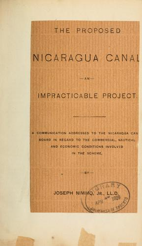 The proposed Nicaragua canal an impracticable project by Joseph Nimmo