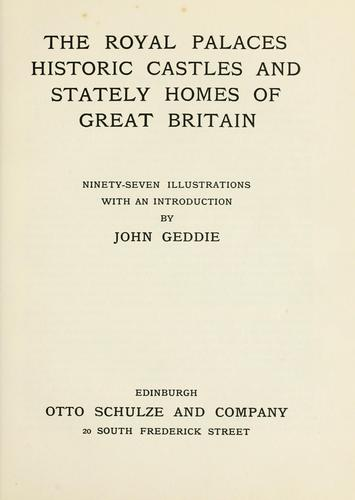 The royal palaces, historic castles and stately homes of Great Britain by John Geddie