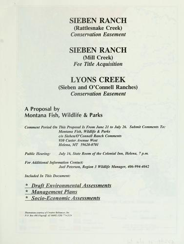 Sieben Ranch (Rattlesnake Creek) conservation easement, Sieben Ranch (Mill Creek) fee title acquisition, Lyons Creek (Sieben and O'Connell Ranches) conservation easement by Montana. Dept. of Fish, Wildlife, and Parks.