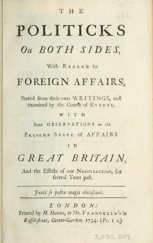 The politicks on both sides, with regard to foreign affairs by William Pulteney Earl of Bath