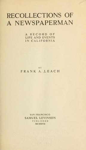 Recollections of a newspaperman by Frank Aleamon Leach