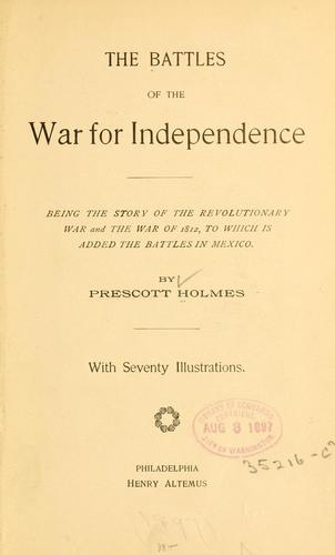 The battles of the war for independence by Prescott Holmes