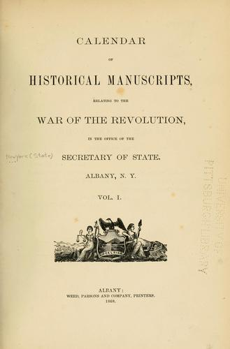 Calendar of historical manuscripts, relating to the war of the revolution, in the office of the Secretary of State, Albany, N.Y by New York (State). Dept. of State.