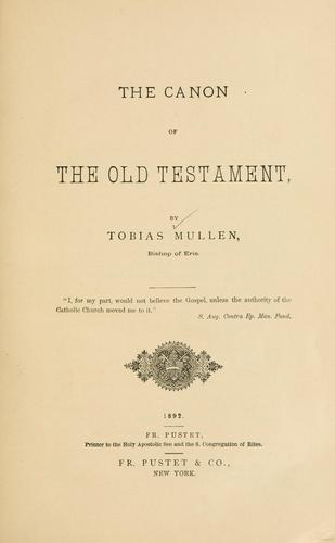 The canon of the Old Testament by Mullen, Tobias Bishop of Erie