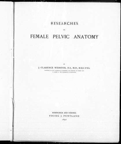 Researches in female pelvic anatomy by John Clarence Webster