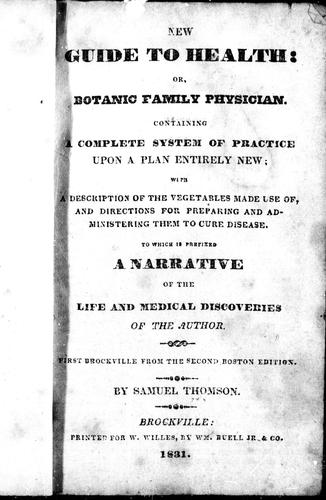 New guide to health, or, Botanic family physician by by Samuel Thomson.