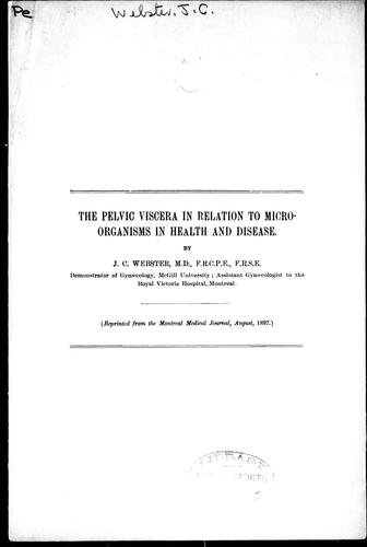 The pelvic viscera in relation to microorganisms in health and disease by John Clarence Webster