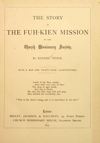 The story of the Fuh-Kien mission of the Church Missionary Society by Eugene Stock