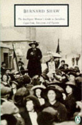 The intelligent woman's guide to socialism, capitalism, sovietism and fascism by George Bernard Shaw