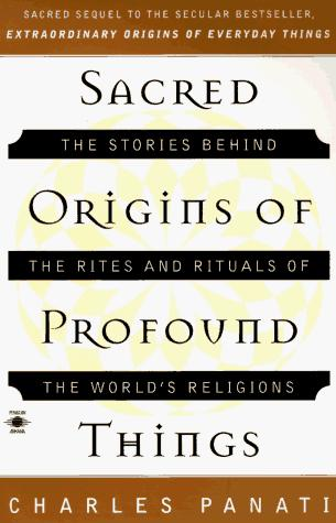 Sacred origins of profound things by Charles Panati