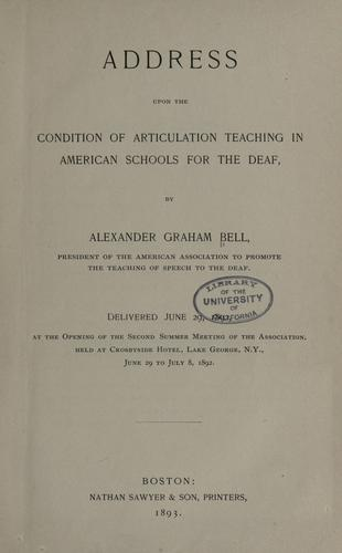 Address upon the condition of articulation teaching in American schools for the deaf by Alexander Graham Bell