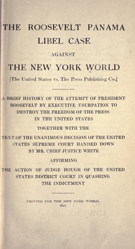 The Roosevelt Panama libel case against The New York World <The United States vs. The Press Publishing Co.> by