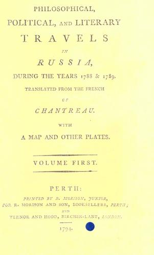 Philosophical, political, and literary travels in Russia, during the years 1788 & 1789 by Chantreau