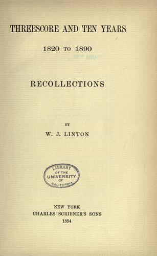 Threescore And Ten Years 1820-1890 by W. J. Linton