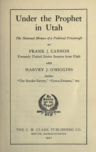 Under the prophet in Utah by Frank J. Cannon
