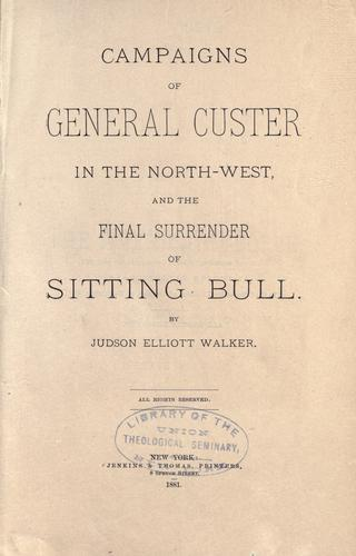 Campaigns of General Custer in the North-west by Judson Elliott Walker