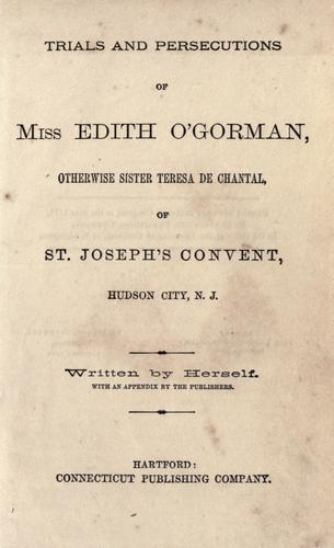 Trials and persecutions of Miss Edith O'Gorman by Edith O'Gorman