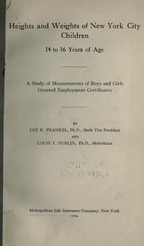 Heights and weights of New York city children 14 to 16 years of age by Lee K. Frankel