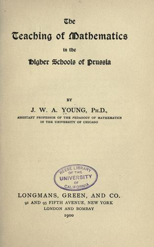 The teaching of mathematics in the higher schools of Prussia by J. W. A. Young