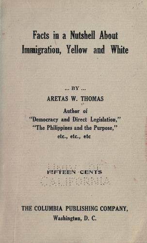 Facts in a nutshell about immigration, yellow and white by Aretas W. Thomas