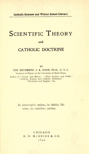Scientific theory and Catholic doctrine by John Augustine Zahm