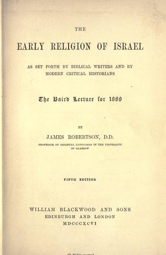 The early religion of Israel as set forth by Biblical writers and by modern critical historians by