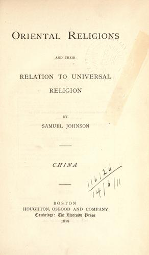 Oriental religions and their relations to universal religion: China by Johnson, Samuel