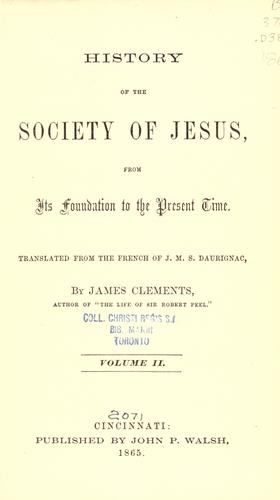 History of the Society of Jesus, from its foundation to the present time by J. M. S. Daurignac